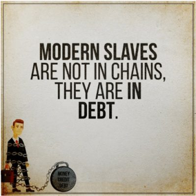 Modern Slaves are not in chains, they are in Debt.